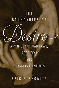 The Boundaries of Desire: A Century of Bad Laws