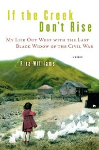 If the Creek Dont Rise: My Life Out West with the Last Black Widow of the Civil War