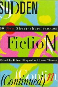 Sudden Fiction Continued: 60 New Short-Short Stories