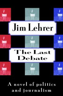 The Last Debate:: A Novel of Politics and Journalism