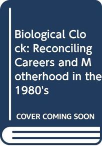 Biological Clock: Reconciling Careers and Motherhood in the 1980s