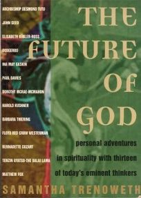 The Future of God: Personal Adventures in Spirituality with Thirteen of Todays Eminent Thinkers