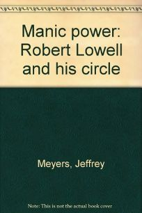 Manic Power: Robert Lowell and His Circle