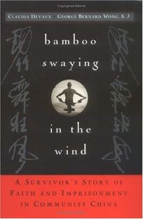 Bamboo Swaying in the Wind: A Survivors Story of Faith and Imprisonment in Communist China