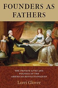 Founders as Fathers: The Private Lives and Politics of the American Revolutionaries