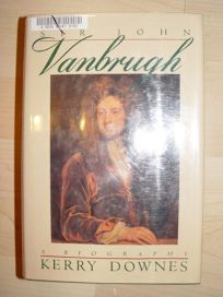 Sir John Vanbrugh: A Biography