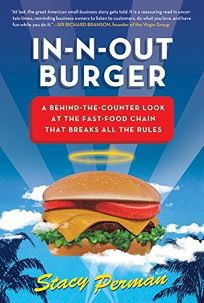 In-N-Out Burger: A Behind-the-Counter Look at the Fast Food Chain That Breaks All the Rules