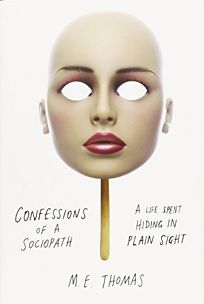 Confessions of a Sociopath: A Life Spent in Hiding