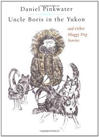 UNCLE BORIS IN THE YUKON AND OTHER SHAGGY DOG STORIES