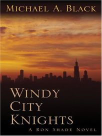 WINDY CITY KNIGHTS: A Ron Shade Novel