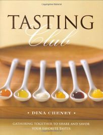 Tasting Club: Gathering Together to Share and Savor Your Favorite Tastes
