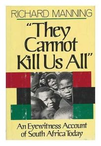They Cannot Kill Us All: An Eyewitness Account of South Africa Today