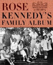 Rose Kennedys Family Album: From the Fitzgerald Kennedy Private Collection 1878-1946