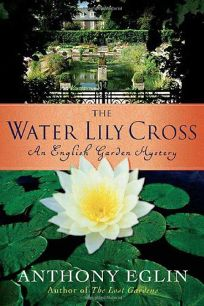 The Water Lily Cross: An English Garden Mystery