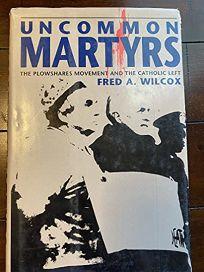 Uncommon Martyrs: The Berrigans