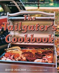 The Tailgaters Cookbook: More Than 90 Winning Recipes—and a Truckload of Tips—for Your Parking Lot Party