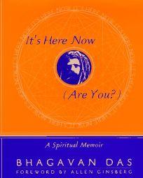 Its Here Now Are You?: A Spiritual Memoir