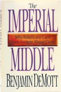 The Imperial Middle: Why Americans Cant Think Straight about Class