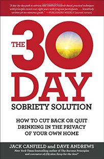 The 30-Day Sobriety Solution: How to Quit Drinking or Cut Back Drinking in the Privacy of Your Own Home