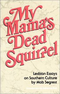 My Mamas Dead Squirrel: Lesbian Essays on Southern Culture