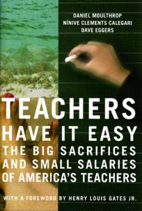Teachers Have It Easy: The Big Sacrifices and Small Salaries of Americas Teachers