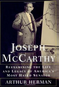 Joseph McCarthy: Reexamining the Life and Legacy of Americas Most Hated Senator