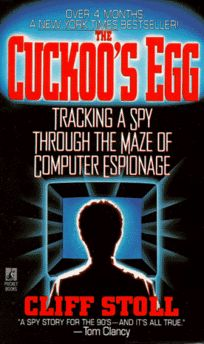 The Cuckoos Egg: Tracking a Spy Through the Maze of Computer Espionage