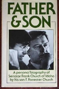 Father and Son: A Personal Biography of Senator Frank Church of Idaho