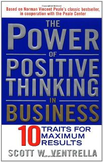 THE POWER OF POSITIVE THINKING IN BUSINESS: The 10 Traits for Maximum Results