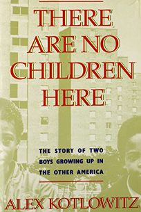 a review of there are no children here by alex kotlowitz A selection from alex kotlowitz's masterpiece of immersive reportage there are no children here, the harrowing coming-of-age story of two.