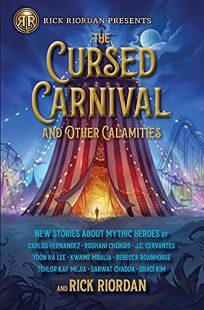 The Cursed Carnival and Other Calamities: New Stories About Mythic Heroes