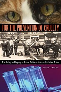 For the Prevention of Cruelty: The History and Legacy of Animal Rights Activism in the United States