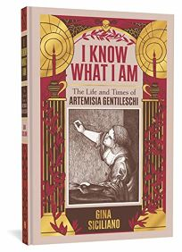 I Know What I Am: The Life and Times of Artemisia Gentileschi