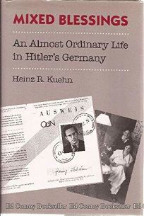 Mixed Blessings: An Almost Ordinary Life in Hitlers Germany