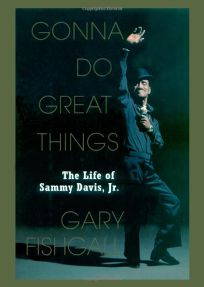 GONNA DO GREAT THINGS: The Life of Sammy Davis Jr.