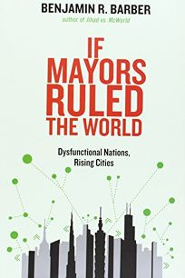 If Mayors Ruled the World: Dysfunctional Nations