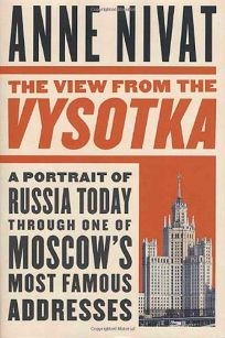 THE VIEW FROM THE VYSOTKA: A Portrait of Russia Today Through One of Moscows Most Famous Addresses