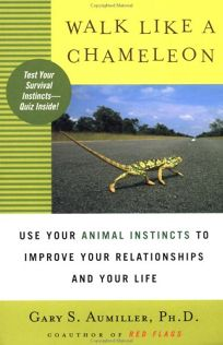 Walk Like a Chameleon: Use Your Animal Instincts to Improve Your Relationships and Your Life