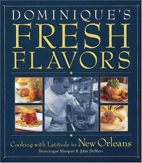 Dominques Fresh Flavors: Cooking with Latitude in New Orelans