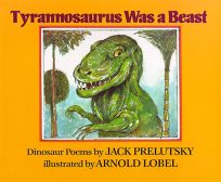 Tyrannosaurus Was a Beast: Dinosaur Poems