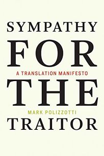 Nonfiction Book Review: Sympathy for the Traitor: A Translation Manifesto by Mark Polizzotti. MIT, $22.95 (200p) ISBN 978-0-262-03799-0