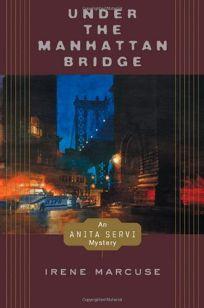 UNDER THE MANHATTAN BRIDGE: An Anita Servi Mystery