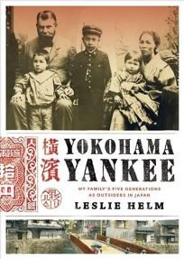Yokohama Yankee: My Familys Five Generations as Outsiders in Japan