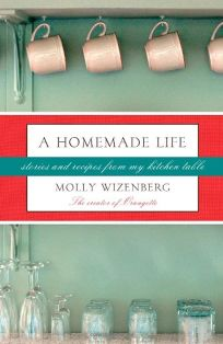 Homemade Life: Stories and Recipes from My Kitchen Table