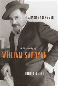 A DARING YOUNG MAN: A Biography of William Saroyan