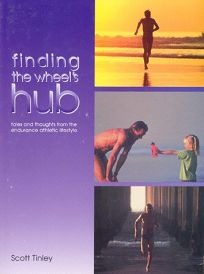 Finding the Wheels Hub: Tales and Thoughts from the Endurance Athletic Lifestyle