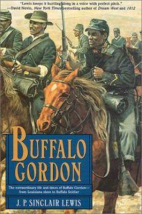 Buffalo Gordon: The Extraordinary Life and Times of Nate Gordon from Louisiana Slave to Buffalo Soldier
