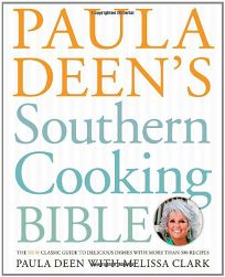 Paula Deens Southern Cooking Bible: The New Classic Guide to Delicious Dishes with More than 300 Recipes