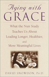 AGING WITH GRACE: What the Nun Study Teaches Us About Leading Longer