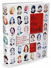 By the Book: Writers on Literature and the Literary Life from the 'New York Times Book Review'